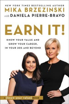 Earn It! : Know Your Value and Grow Your Career, in Your 20s and Beyond - Mika; Pierre-bravo Brzezinski