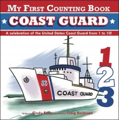 Coast Guard : a celebration of the United States Coast Guard from 1 to 10! - Cindy Entin