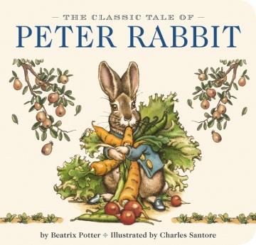 The classic tale of Peter Rabbit - Beatrix Potter