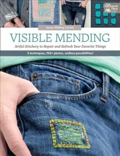 Visible Mending : Artful Stitchery to Repair and Refresh Your Favorite Things - Jenny Wilding Cardon