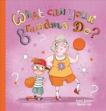 What can your grandma do? - Anne Sawan