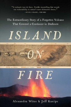Island on Fire : The Extraordinary Story of a Forgotten Volcano That Changed the World - Alexandra; Kanipe Witze