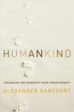 Humankind : How Biology and Geography Shape Human Diversity - Alexander Harcourt