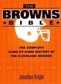 The Browns bible : the complete game-by-game history of the Cleveland Browns - Jonathan Knight