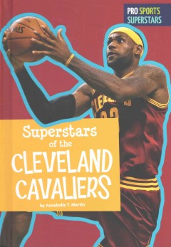 Superstars of the Cleveland Cavaliers - Annabelle T Martin