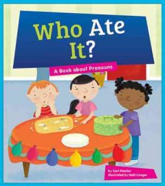 Who ate it? : a book about pronouns - Cari Meister