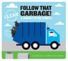 Follow that garbage! : a journey to the landfill - Bridget Heos