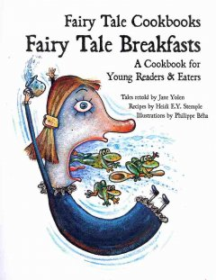 Fairy tale breakfasts : a cookbook for young readers and eaters - Jane Yolen