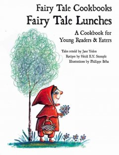 Fairy tale lunches : a cookbook for young readers and eaters - Jane Yolen