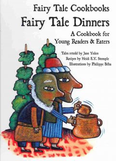 Fairy tale dinners : a cookbook for young readers and eaters - Jane Yolen