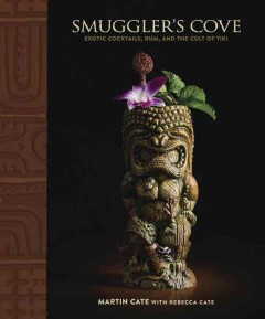 Smuggler's Cove : Exotic Cocktails, Rum, and the Cult of Tiki - Martin; Cate Cate