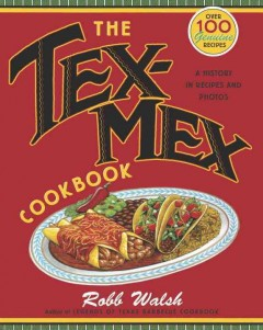 The Tex-Mex Cookbook A History in Recipes and Photos - Robb Walsh