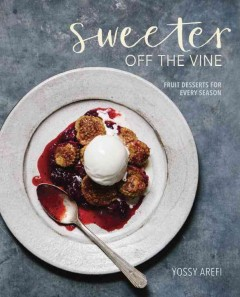 Sweeter off the vine : fruit desserts for every season - Yossy Arefi