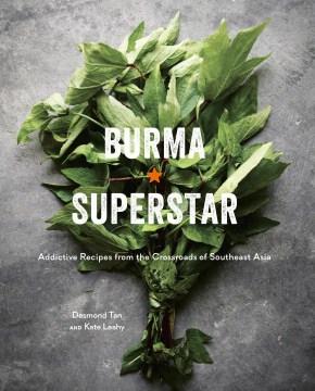 Burma Superstar : Addictive Recipes from the Crossroads of Southeast Asia - Desmond; Leahy Tan