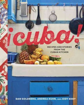 Cuba! : Recipes and Stories from the Cuban Kitchen - Dan; Kuhn Goldberg