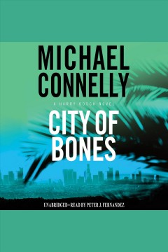 City of bones : Harry Bosch Series, Book 8. Michael Connelly. - Michael Connelly