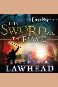 The sword and the flame : The Dragon King Trilogy, Book 3. Stephen R Lawhead. - Stephen R Lawhead