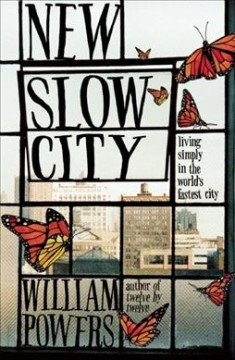 New Slow City : living simple in the world's fastest city - William Powers