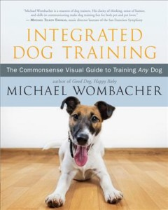 Integrated Dog Training : The Commonsense Visual Guide to Training Any Dog - Michael Wombacher