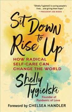Sit Down to Rise Up : How Radical Self-care Can Change the World - Shelly; Handler Tygielski