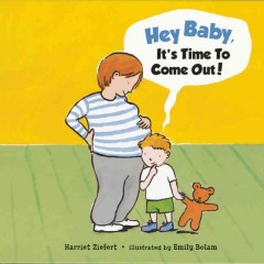 Hey, baby, it's time to come out! - Harriet Ziefert