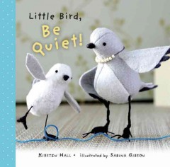 Little Bird, be quiet! - Kirsten Hall