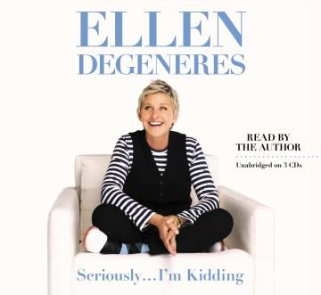 Seriously -- I'm kidding - Ellen DeGeneres