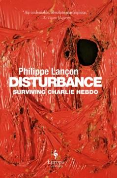 Disturbance : Surviving Charlie Hebdo - Philippe; Rendall Lançon