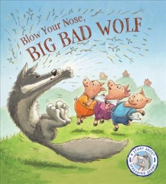 Blow your nose, Big Bad Wolf - Steve Smallman