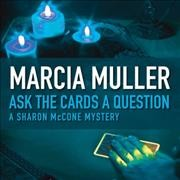 Ask the cards a question : a Sharon McCone mystery - Marcia Muller