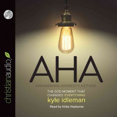 AHA - Awakening, Honesty, Action : The God Moment That Changes Everything - Kyle; Heyborne Idleman