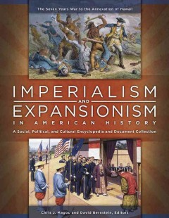 Imperialism and expansionism in American history : a social, political, and cultural encyclopedia and document collection