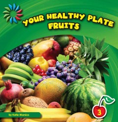 Your healthy plate. Fruits - Katie Marsico