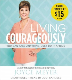 Living Courageously : You Can Face Anything, Just Do It Afraid - Joyce; Carlisle Meyer