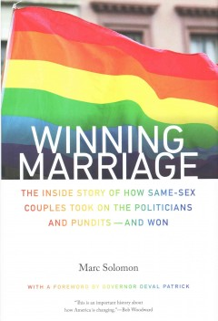 Winning Marriage : The Inside Story of How Same-Sex Couples Took on the Politicians and Pundits - and Won - Marc; Patrick Solomon