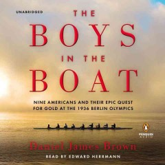 The boys in the boat : [nine Americans and their epic quest for gold at the 1936 Berlin Olympics] - Daniel Brown