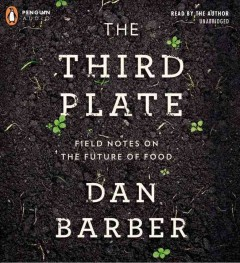 Third Plate : Field Notes on the Future of Food - Dan Barber
