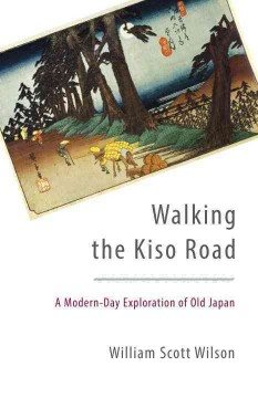 Walking the Kiso Road : A Modern-Day Exploration of Old Japan - William Scott Wilson