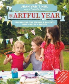 The artful year : celebrating the seasons & holidays with family arts and crafts - Jean Van't Hul