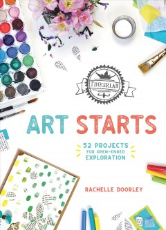 Tinkerlab Art Starts : 52 Projects for Open-ended Exploration - Rachelle Doorley