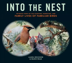 Into the Nest : Intimate Views of the Courting, Parenting, and Family Lives of Birds - Marie P. (COR); Erickson Read