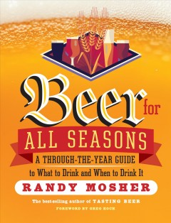 Beer for All Seasons : A Through-the-year Guide to What to Drink and When to Drink It - Randy Mosher