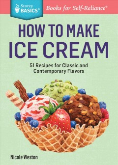 How to make ice cream : 51 recipes for classic and contemporary flavors - Nicole Weston