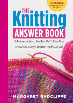 Knitting Answer Book : Solutions to Every Problem You'll Ever Face; Answers to Every Question You'll Ever Ask - Margaret Radcliffe