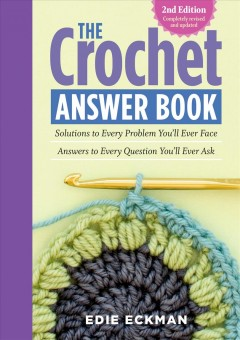 Crochet Answer Book : Solutions to Every Problem You'll Ever Face; Answers to Every Question You'll Ever Ask - Edie Eckman