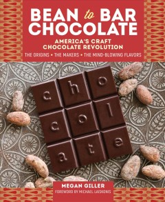 Bean To Bar Chocolate : America's Craft Chocolate Revolution: the Origins, the Makers, and the Mind-blowing Flavors - Megan; Laiskonis Giller