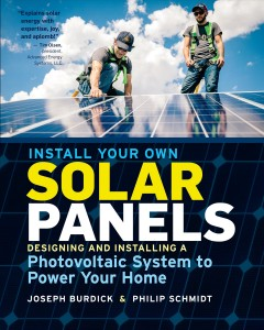 Install Your Own Solar Panels : Designing and Installing a Photovoltaic System to Power Your Home - Joseph; Schmidt Burdick