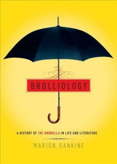 Brolliology : A History of the Umbrella in Life and Literature - Marion Rankine