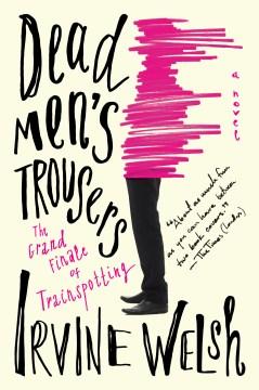 Dead Men's Trousers - Irvine Welsh