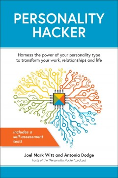 Personality hacker : harness the power of your personality type to transform your work, relationships, and life - Joel Mark Witt